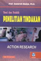 Judul  : TEORI DAN PRAKTIK PENELITIAN TINDAKAN (Action Research) Pengarang : Prof. Suwarsih Madya, Ph.D. Penerbit : Alfabeta, Bandung