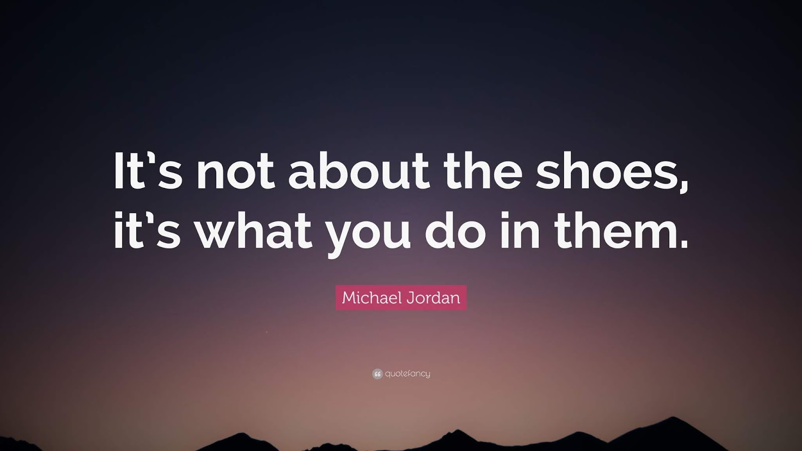 Michael-Jordan-Quote-Its-not-about-the-shoes