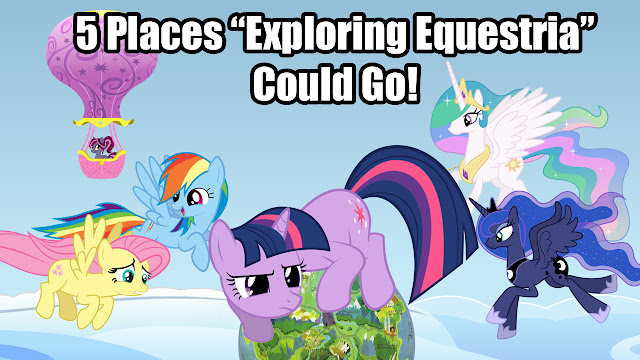 "5 Places ""Exploring Equestria"" Could Go!"