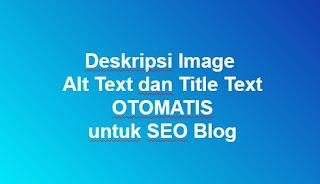 Cara Membuat Alt Text dan Title Text Otomatis pada Gambar Posting Blog (Tips SEO)