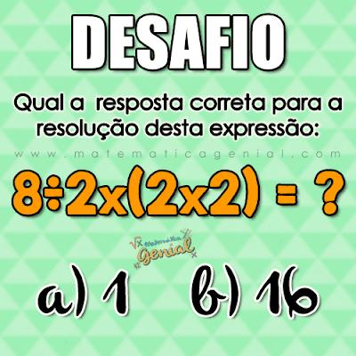 Desafio -  Quanto é 8 ÷ 2 x ( 2 x 2 )?