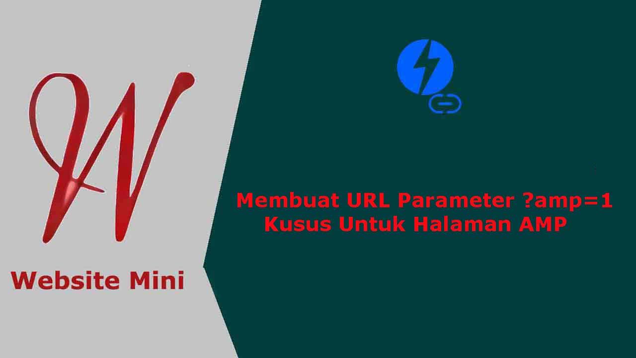 Membuat URL Parameter ?amp=1 Kusus Untuk Halaman AMP