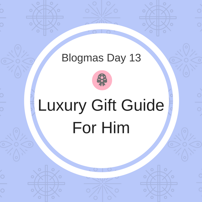 F b l savvy blogmas day 13 luxury gift guide for him for Luxurious gifts for him