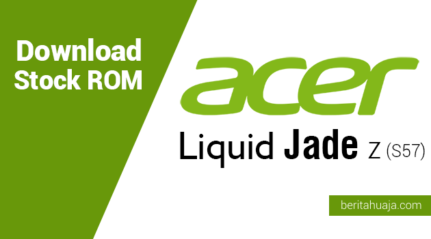 Download Stock ROM for Recovery Acer Liquid Jade Z (S57)