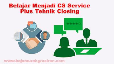 Cara Menjadi CS Service Plus Tehnik Closingnya