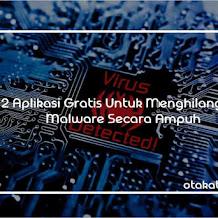 2 Aplikasi Gratis Untuk Menghilangkan Malware Secara Ampuh