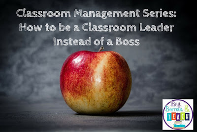 Classroom Management Series: How to be a Classroom Leader Instead of a Boss