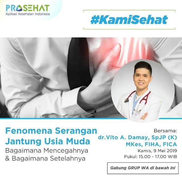 "Diskusi grup Whatsapp (WA) : ""Fenomena Serangan Jantung Usia Muda"" Kamis, 9 Mei 2019 (15.00-17.00 WIB) Supported by PROSEHAT"