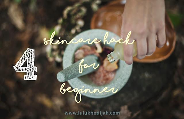 4 Skincare Hack for Beginner