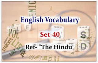 "English Vocabulary Set-40 (Synonyms-Antonyms-Usage) Reference – ""The Hindu"""