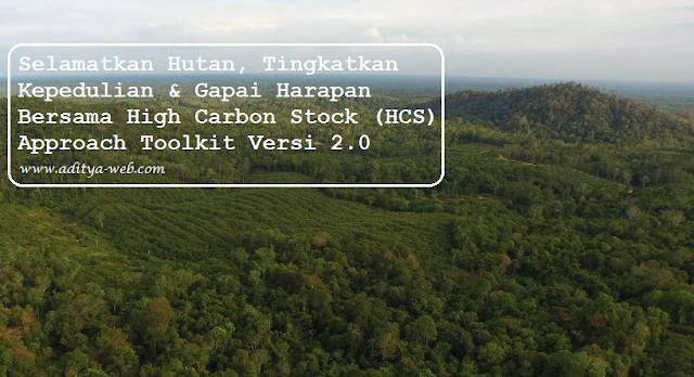 Selamatkan Hutan, Tingkatkan Kepedulian & Gapai Harapan Bersama High Carbon Stock (HCS) Approach Toolkit Versi 2.0