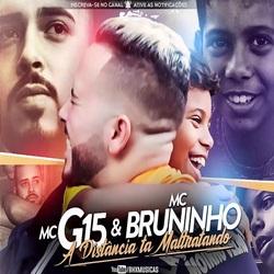 Baixar Música A Distância ta Maltratando - MC G15 e MC Bruninho Mp3