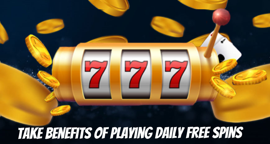 Take Benefits of Playing Daily Free Spins