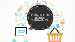 Tips Belanja Online Hemat di Tokopedia Selama Ramadhan Ektra