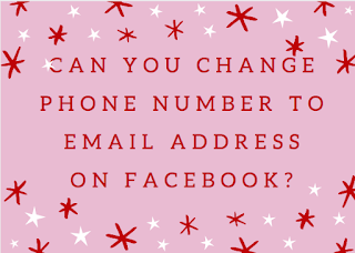 Can you change phone number to Email address on Facebook?