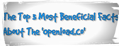 The Top 3 Most Beneficial Facts About The 'Openload.co'