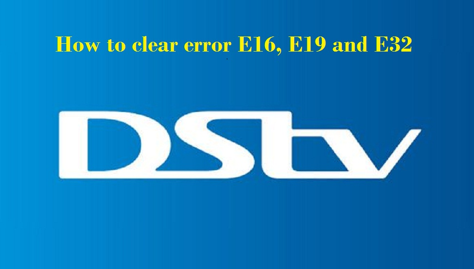 How to clear error E16, E19 and E32 on DSTV