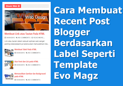 Cara Membuat Recent Post Blogger Berdasarkan Label Seperti Evo Magz Template