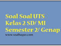 Kumpulan Soal UTS Kelas 2 Semester 2/ Genap Terbaru Tahun 2017