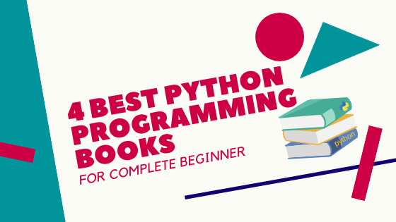 4 Best Python Programming Books for Complete Beginners