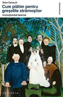 Nina Canault, Cum platim pentru greselile stramosilor: inconstientul familial, Philobia, Bucuresti, 2016