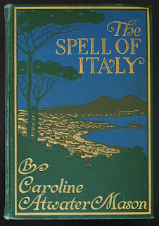 Old Italy Guidebook, The Spell of Italy, Caroline Atwater Mason, 1909