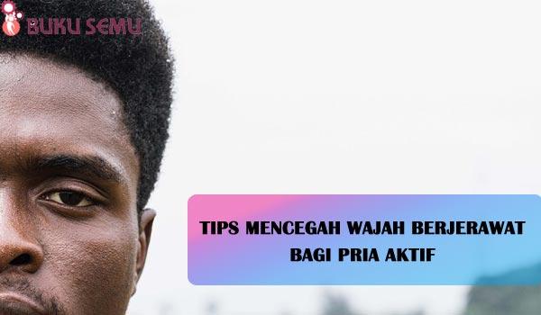 Tips Mencegah Wajah Berjerawat Bagi Pria Aktif, bukusemu, tips kehidupan, tips remaja, jerawat parah, obat jerawat