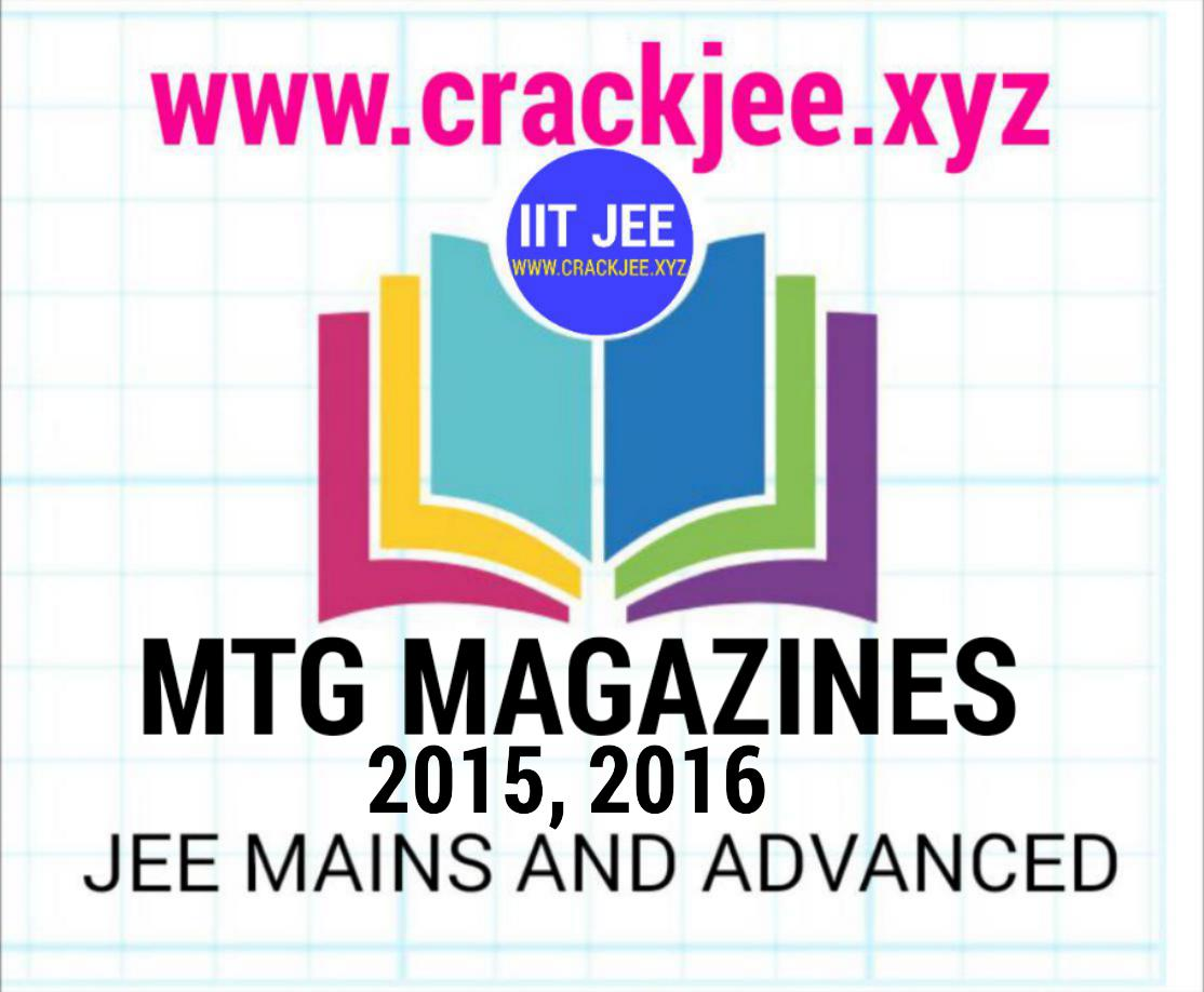 MTG MAGAZINES - 2015 AND 2016 - JEE MAINS AND ADVANCED
