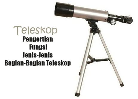 Pengertian Beserta Fungsi, Jenis dan Bagian-Bagian Teleskop Terlengkap