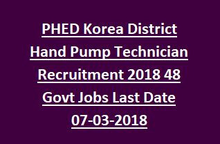 PHED Korea District Hand Pump Technician Recruitment Notification 2018 48 Govt Jobs Last Date 07-03-2018