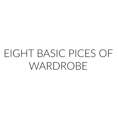 EIGHT BASIC PIECES OF WARDROBE