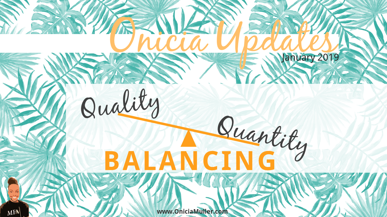 Balancing Quality and Quantity - Onicia Muller Newsletter - January 2019