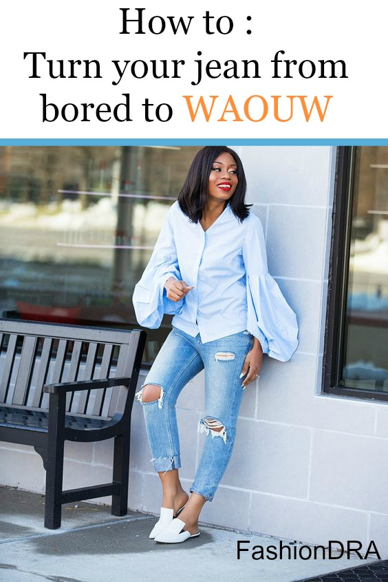 FashionDRA | How to turn your jean from bored to waouw !