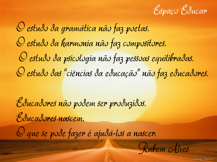 Frases Infantiles Sobre El Valor De La Justicia En El Mundo: Educadores Não Podem Ser Produzidos... Rubem Alves