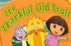 Dora The Thankful Old Troll