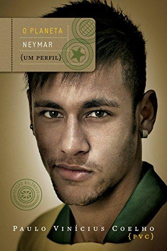 O planeta Neymar Um perfil - Paulo Vinícius Coelho
