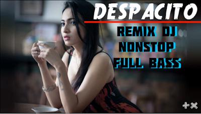Kumpulan Dj Despacito Remix Nonstop Full Bass Dangdut Remix And Dj