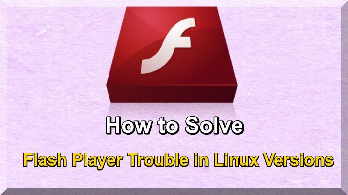How to Solve Flash Player Trouble in Linux Versions