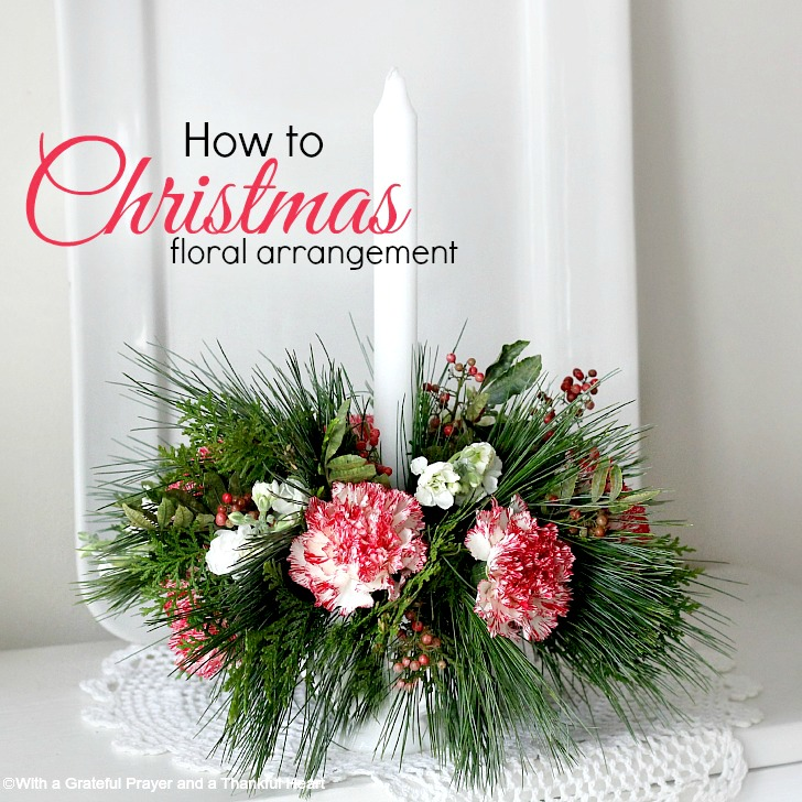 How to Make a Floral Christmas Centerpiece Grateful Prayer - christmas floral decorations
