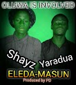 Shayz and Yaradua Eleda masun prod by Pd