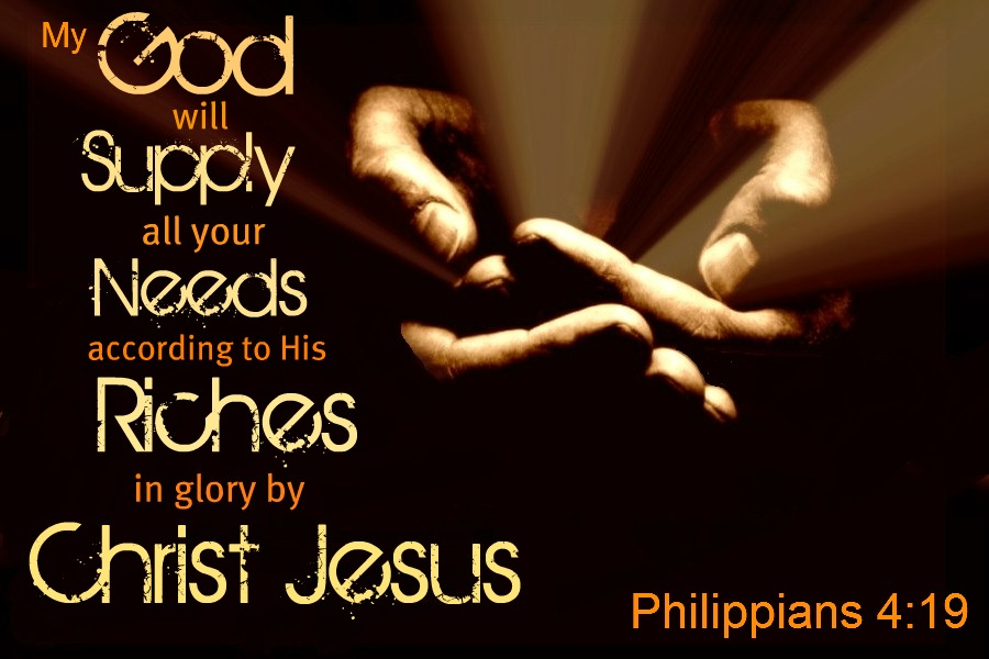 And my God will meet all your needs according to the riches of his glory in Christ Jesus.
