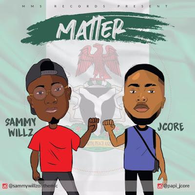 MUSIC: SAMMY WILLZ FT PAPI JCORE – MATTER