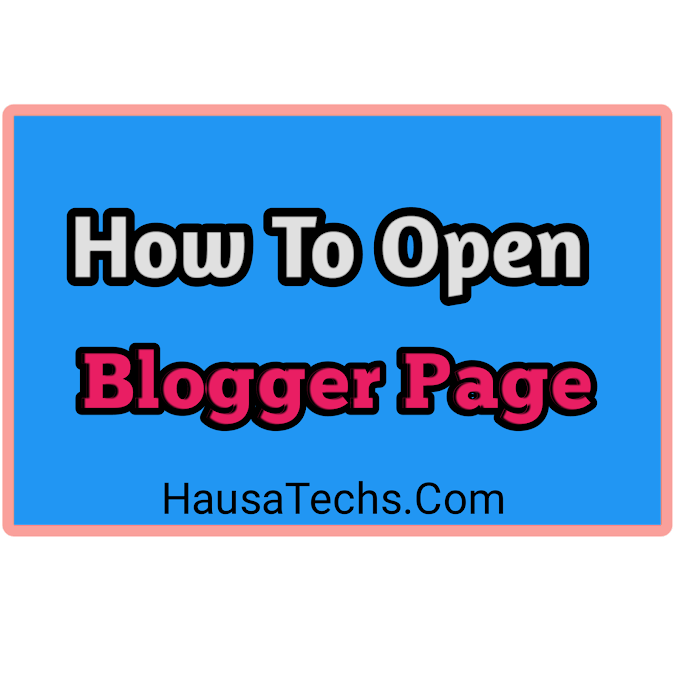 Yadda Zaka Bude Page A Blogger | Hausatechs.com