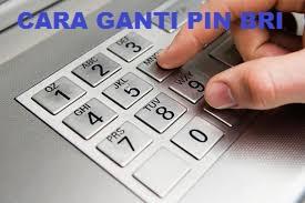 Cara Benar Mengganti Nomor PIN ATM BRI, Mudah  dan Cepat