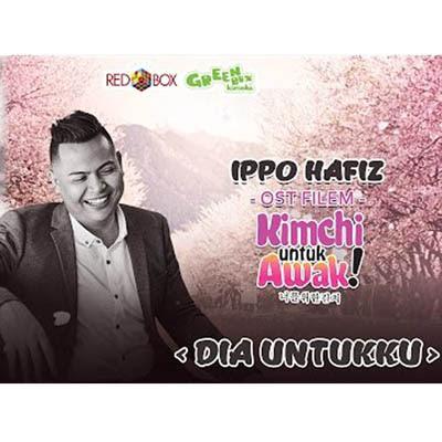Lirik Lagu Dia Untukku - Ippo Hafiz (OST Kimchi Untuk Awak)