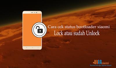 Cara cek status bootloader xiaomi  lock atau sudah unlock