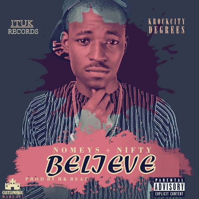 Music Premiere: Believe (@Nomeys ft Nifty) Prod. By H.K BEATZ #Drops 5th-03-2016