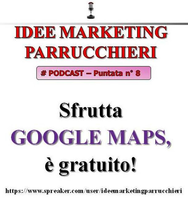 Podcast Marketing Beauty: parrucchiere/estetista, usa Google Maps: è gratuito!