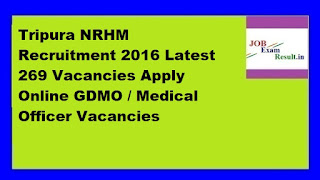 Tripura NRHM Recruitment 2016 Latest 269 Vacancies Apply Online GDMO / Medical Officer Vacancies