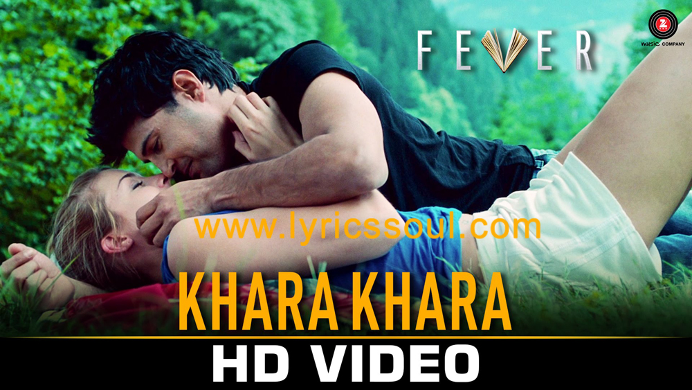 The Khara Khara lyrics from 'Fever', The song has been sung by Sonu Kakkar, , . featuring Rajeev Khandelwal, Gemma Atkinson, , . The music has been composed by Tony Kakkar, , . The lyrics of Khara Khara has been penned by Tony Kakkar,